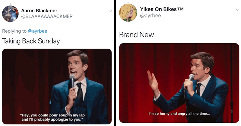 Funny tweets, pop-punk and emo bands described using john mulaney quotes | Aaron Blackmer @BLAAAAAAAACKMER Replying ayrbee Taking Back Sunday Hey could pour soup my lap and l'll probably apologize | Yikes On Bikes TM @ayrbee Brand New so horny and angry all time