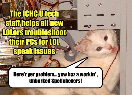 tech support,borked,self referential,lolspeak