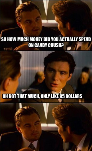 candy crush,Inception,Memes,money