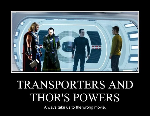 TRANSPORTERS AND THOR'S POWERS Always take us to the wrong movie.
