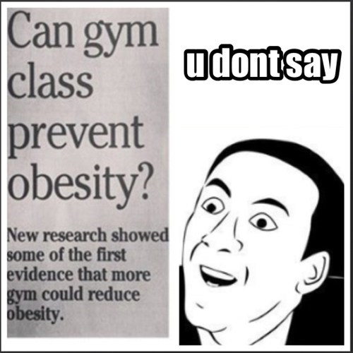gym class you dont say obesity funny g rated School of FAIL