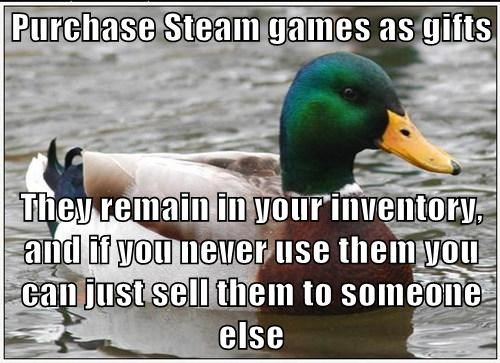 Purchase Steam games as gifts They remain in your inventory, and if you never use them you can just sell them to someone else