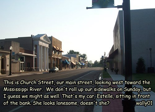 This is Church Street, our main street, looking west toward the Mississippi River. We don't roll up our sidewalks on Sunday, but I guess we might as well. That's my car, Estelle, sitting in front of the bank. She looks lonesome, doesn't she? wally01
