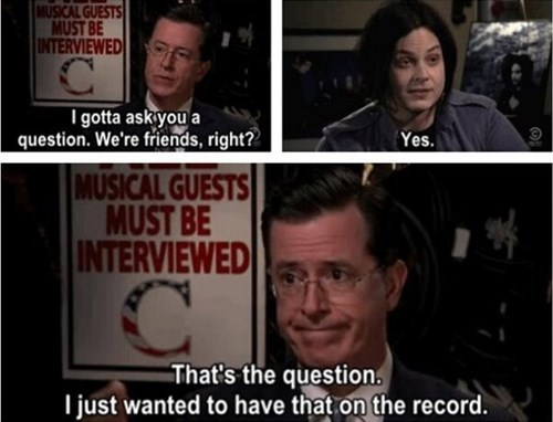 stephen colbert,jack white,colbert report,friend