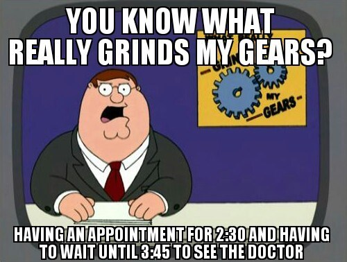 waiting Memes you know what really grinds my gears - 7667764480