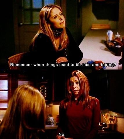 life,boring,TV,Buffy the Vampire Slayer