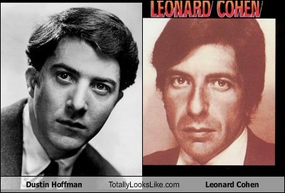 totally looks like,Dustin Hoffman,Leonard Cohen,funny