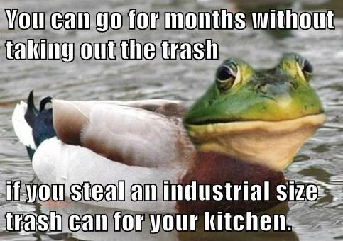 You can go for months without taking out the trash  if you steal an industrial size trash can for your kitchen.