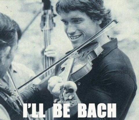 puns violins Arnold Schwarzenegger Bach funny - 7675070720