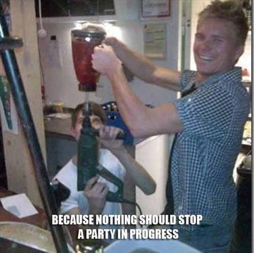 drills,margaritas,funny,g rated,there I fixed it