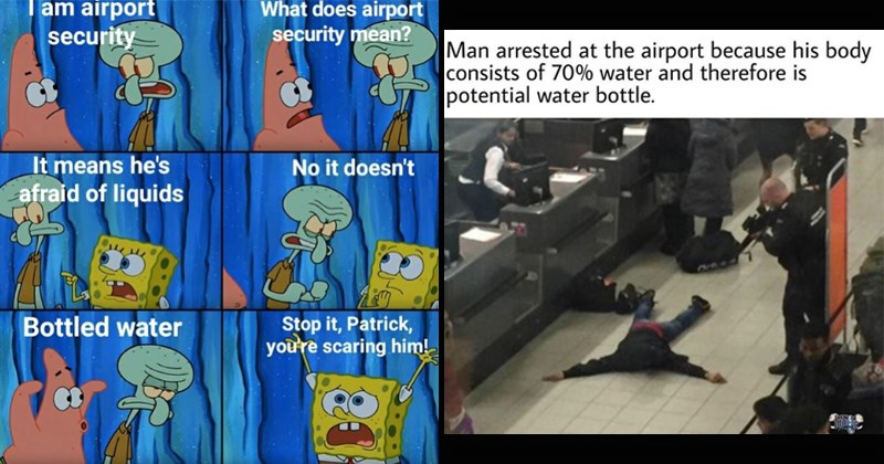 airport security vs water stupid rules airport security airport water water bottle flight plane dank memes trending memes TSA safety airplane - 7677701