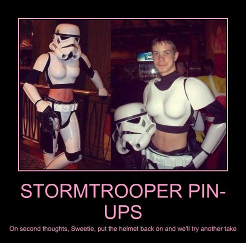 STORMTROOPER PIN-UPS On second thoughts, Sweetie, put the helmet back on and we'll try another take