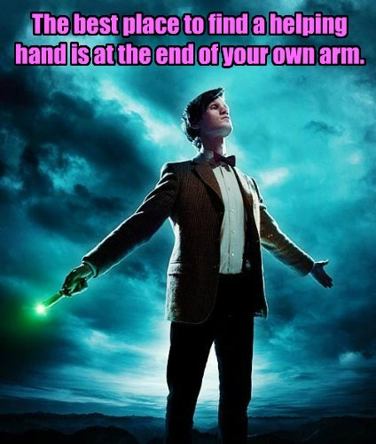 The best place to find a helping hand is at the end of your own arm.