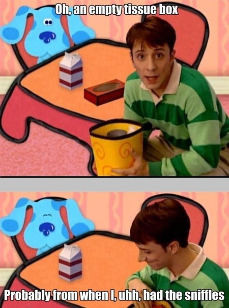 sniffles,tissues,if you get what i mean,blues clues,funny