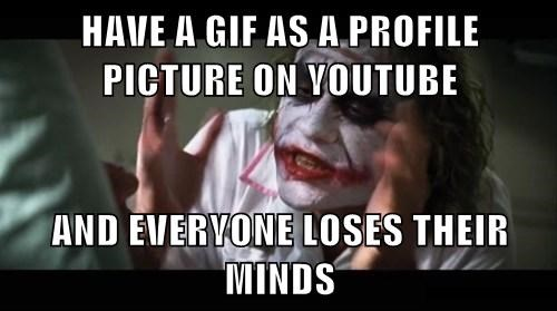 HAVE A GIF AS A PROFILE PICTURE ON YOUTUBE  AND EVERYONE LOSES THEIR MINDS