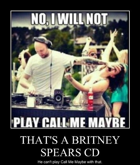 THAT'S A BRITNEY SPEARS CD He can't play Call Me Maybe with that.