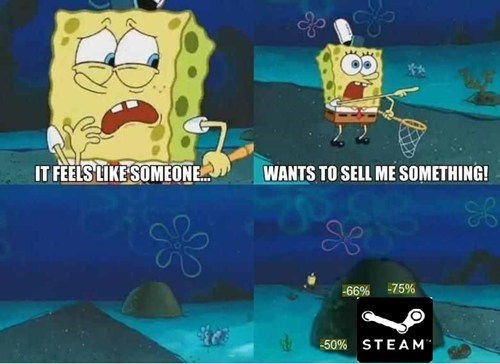 Everytime I'm on steam.