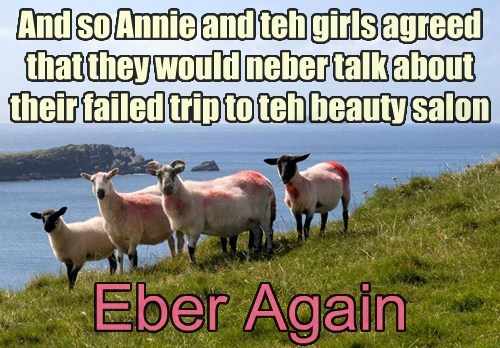 And so Annie and teh girls agreed that they would neber talk about their failed trip to teh beauty salon Eber Again