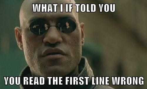 WHAT I IF TOLD YOU YOU READ THE FIRST LINE WRONG