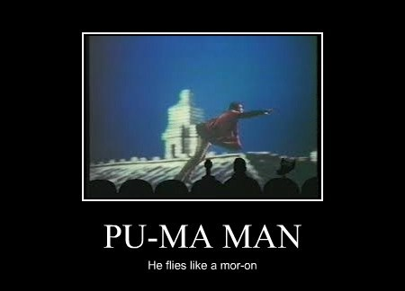 PU-MA MAN He flies like a mor-on