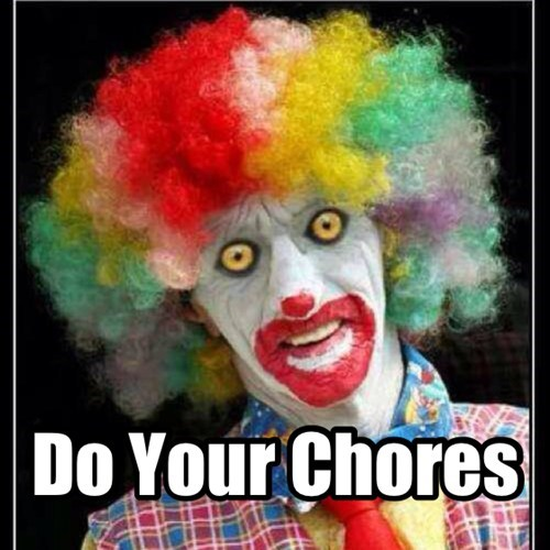 clowns creepy parenting chores funny - 7701437952