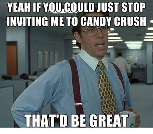 candy crush Memes that'd be great - 7702738176