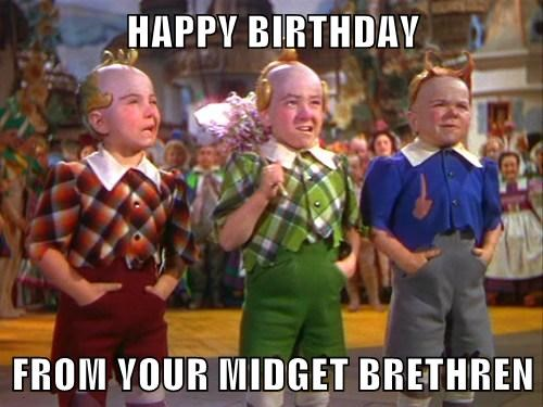 happy birthday from your midget brethren cheezburger funny memes