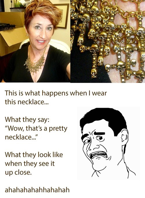 necklace,poorly dressed,funny