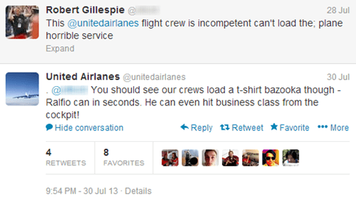 Text - Robert Gillespie@ This @unitedairlanes flight crew is incompetent can't load the; plane horrible service 28 Jul Exрand United Airlanes @unitedairlanes 30 Jul You should see our crews load a t-shirt bazooka though Ralfio can in seconds. He can even hit business class from the cockpit! Reply t Retwe et Favorite** More Hide conversation 8 RETWEETS FAVORITES 9:54 PM-30 Jul 13 Details
