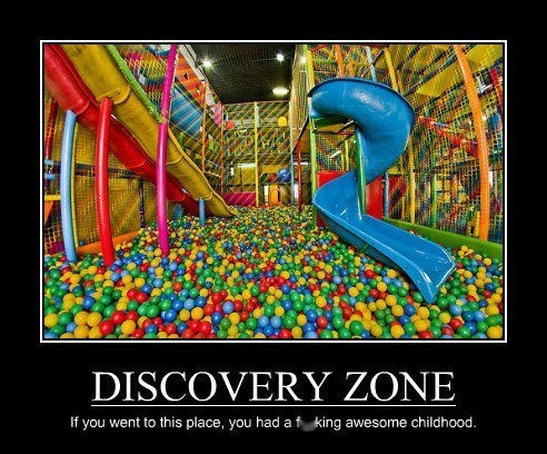 DISCOVERY ZONE If you went to this place, you had a fucking awesome childhood.