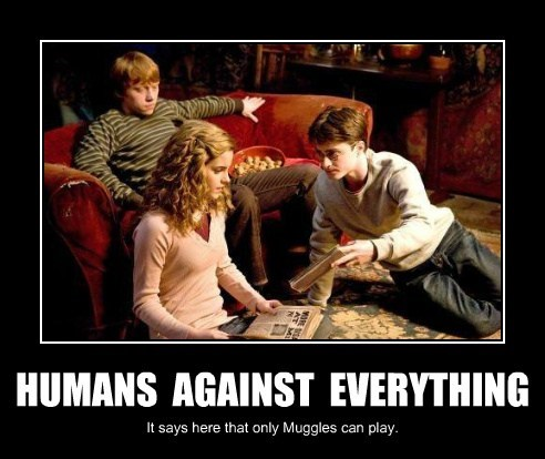 HUMANS AGAINST EVERYTHING It says here that only Muggles can play.