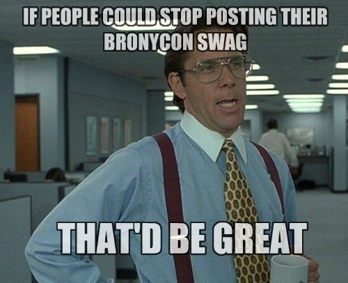 that'd be swag MLP bronycon - 7723971840
