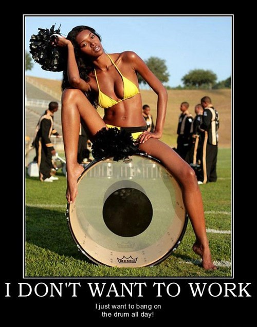 Sexy Ladies,song,drum,I-dont-want-to-work,funny
