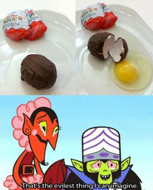 kinder eggs,eggs,that's the evilest thing i can imagine,mojo jojo