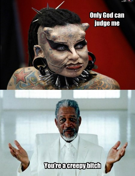 body mod culture,god,sad but true,Morgan Freeman,funny