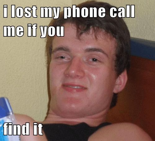 You Lost Your Phone And Its On Silent If You Liked It Then You