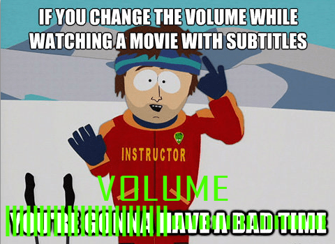 tvs,volume,subtitles,youre-gonna-have-a-bad-time