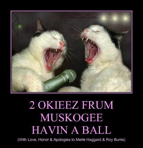2 OKIEEZ FRUM MUSKOGEE HAVIN A BALL (With Love, Honor & Apologies to Merle Haggard & Roy Burris)