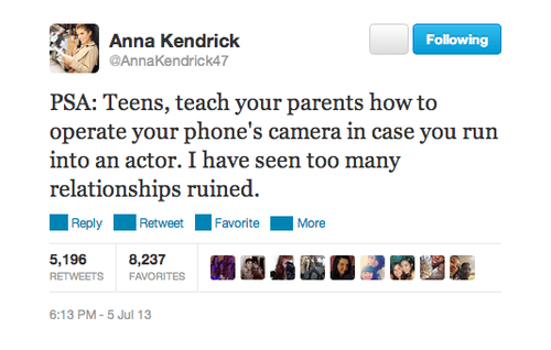 Text - Anna Kendrick Following @AnnaKendrick47 PSA: Teens, teach your parents how to operate your phone's camera in case you run into an actor. I have seen too many relationships ruined. Favorite Reply Retweet More 5,196 8,237 RETWEETS FAVORITES 6:13 PM-5 Jul 13