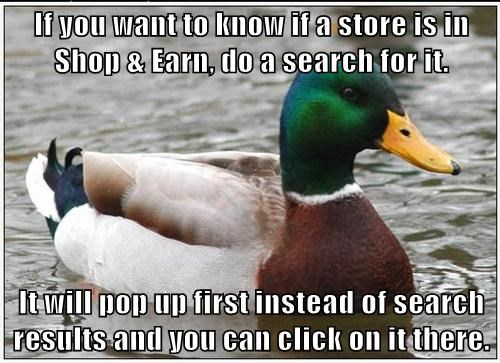 If you want to know if a store is in Shop & Earn, do a search for it.  It will pop up first instead of search results and you can click on it there.
