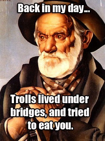 trolling literal back in my day trolls - 7740281600