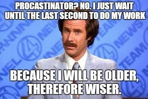 procrastination Memes anchorman - 7742782976
