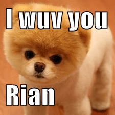 I wuv you  Rian