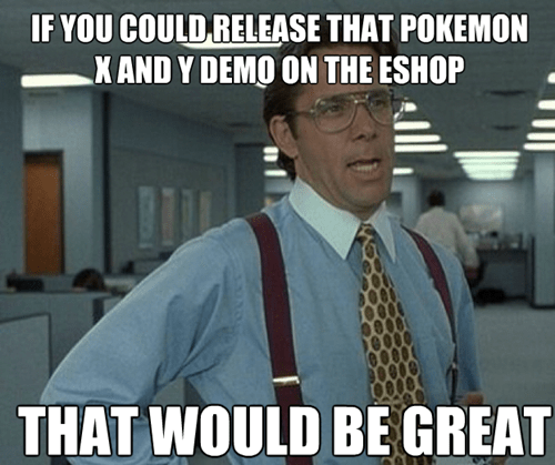 demos,Memes,that'd be great,pokemon x/y