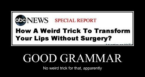 GOOD GRAMMAR No weird trick for that, apparently