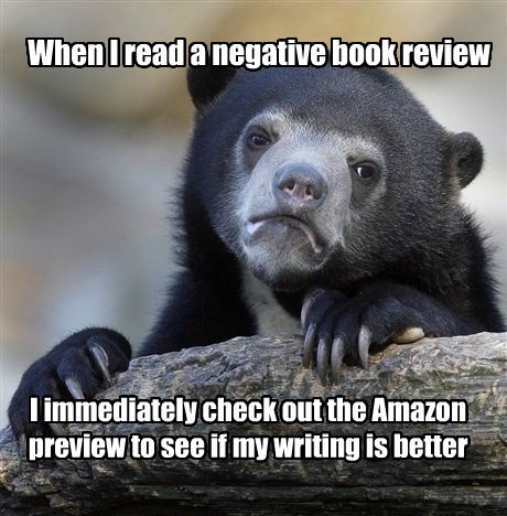 When I read a negative book review I immediately check out the Amazon preview to see if my writing is better