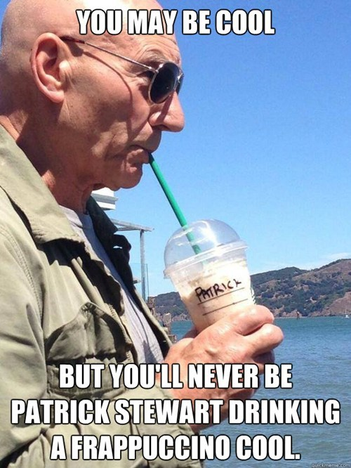 you may be cool frappuccino patrick stewart - 7752732928