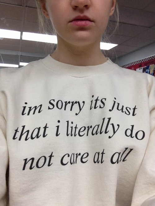 dont-care,sorry,literally