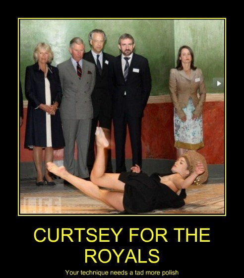 CURTSEY FOR THE ROYALS Your technique needs a tad more polish