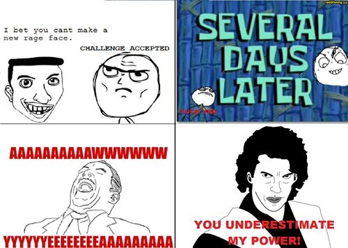 you underestimate my power,new rage faces,aww yeah,Challenge Accepted
